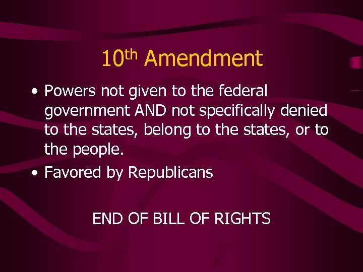 10 th Amendment • Powers not given to the federal government AND not specifically