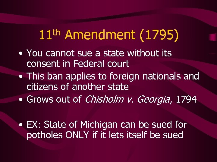 11 th Amendment (1795) • You cannot sue a state without its consent in