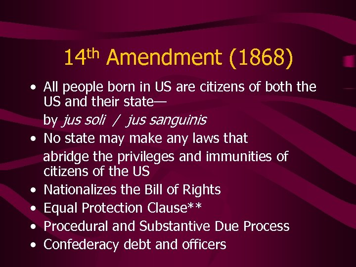 14 th Amendment (1868) • All people born in US are citizens of both
