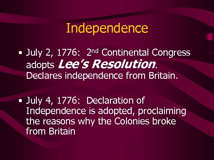 Independence • July 2, 1776: 2 nd Continental Congress adopts Lee's Resolution. Declares independence