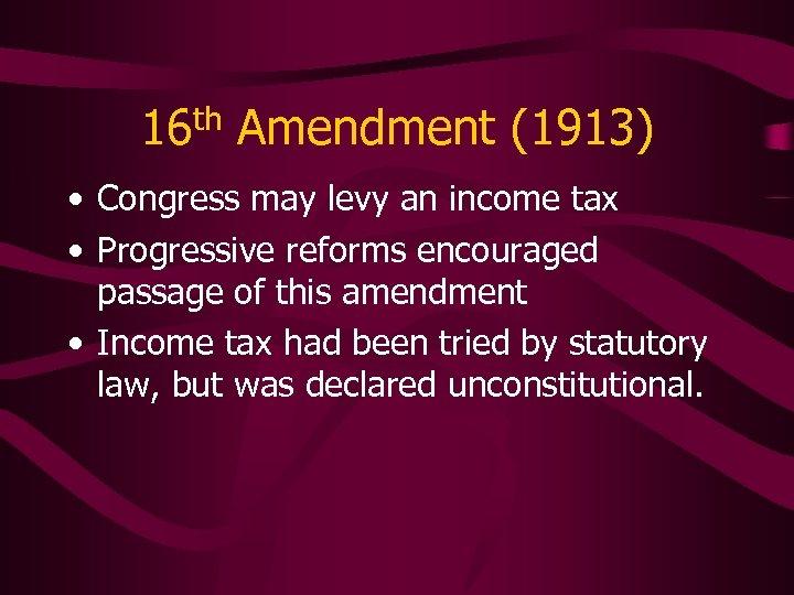 16 th Amendment (1913) • Congress may levy an income tax • Progressive reforms