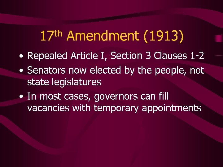 17 th Amendment (1913) • Repealed Article I, Section 3 Clauses 1 -2 •
