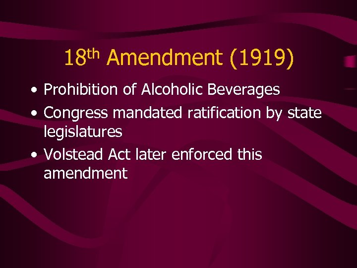 18 th Amendment (1919) • Prohibition of Alcoholic Beverages • Congress mandated ratification by