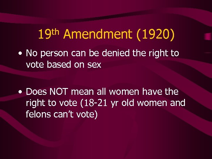 19 th Amendment (1920) • No person can be denied the right to vote