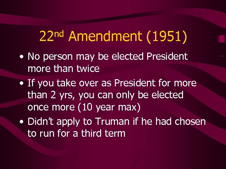 22 nd Amendment (1951) • No person may be elected President more than twice