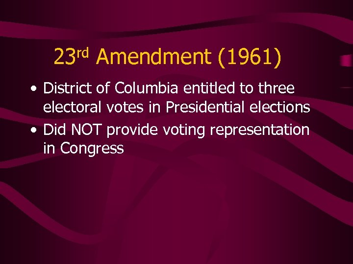 23 rd Amendment (1961) • District of Columbia entitled to three electoral votes in