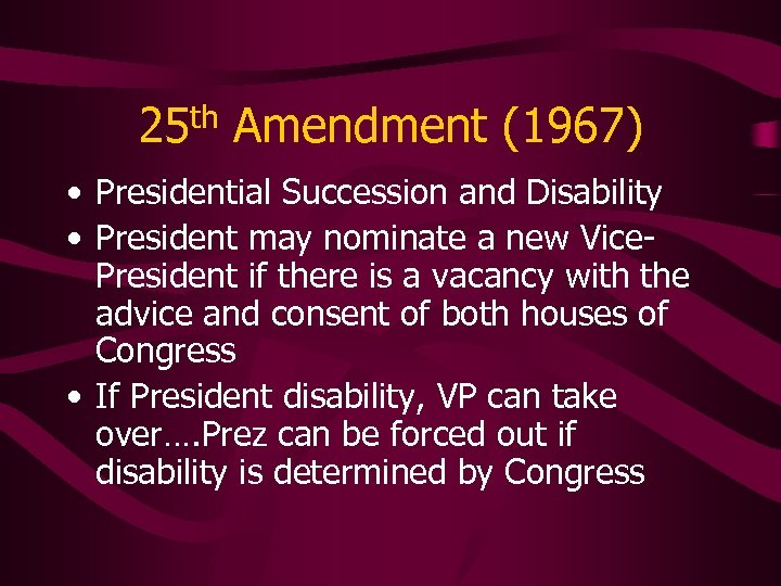 25 th Amendment (1967) • Presidential Succession and Disability • President may nominate a