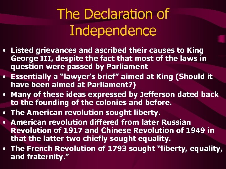 The Declaration of Independence • Listed grievances and ascribed their causes to King George