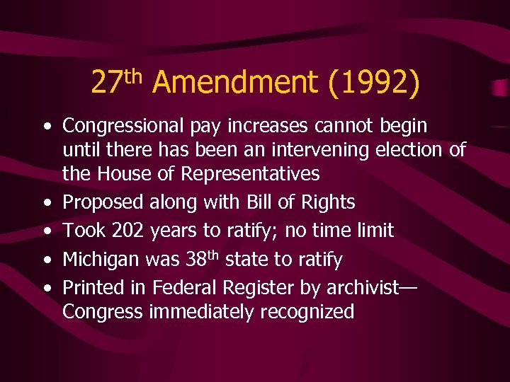 27 th Amendment (1992) • Congressional pay increases cannot begin until there has been