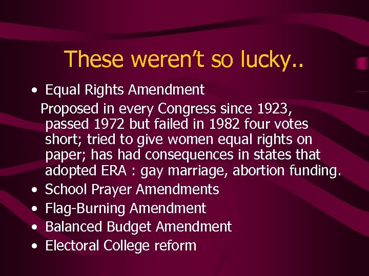 These weren't so lucky. . • Equal Rights Amendment Proposed in every Congress since