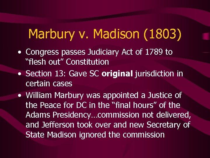 "Marbury v. Madison (1803) • Congress passes Judiciary Act of 1789 to ""flesh out"""