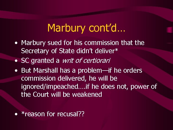 Marbury cont'd… • Marbury sued for his commission that the Secretary of State didn't