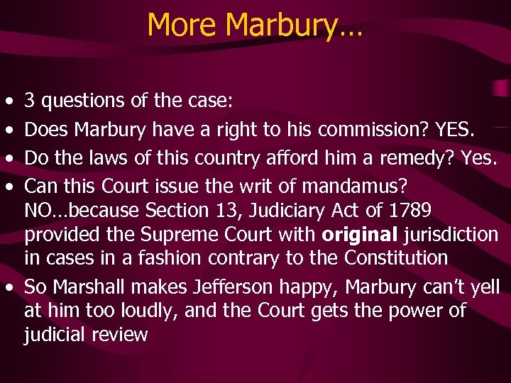 More Marbury… • • 3 questions of the case: Does Marbury have a right