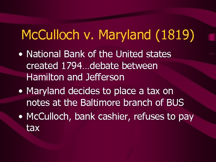 Mc. Culloch v. Maryland (1819) • National Bank of the United states created 1794…debate