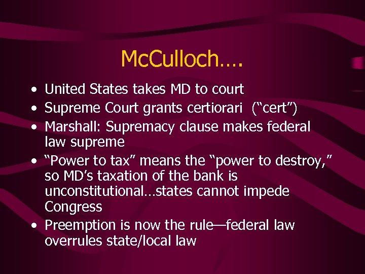 Mc. Culloch…. • United States takes MD to court • Supreme Court grants certiorari