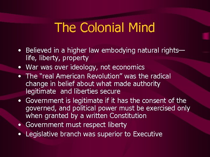 The Colonial Mind • Believed in a higher law embodying natural rights— life, liberty,