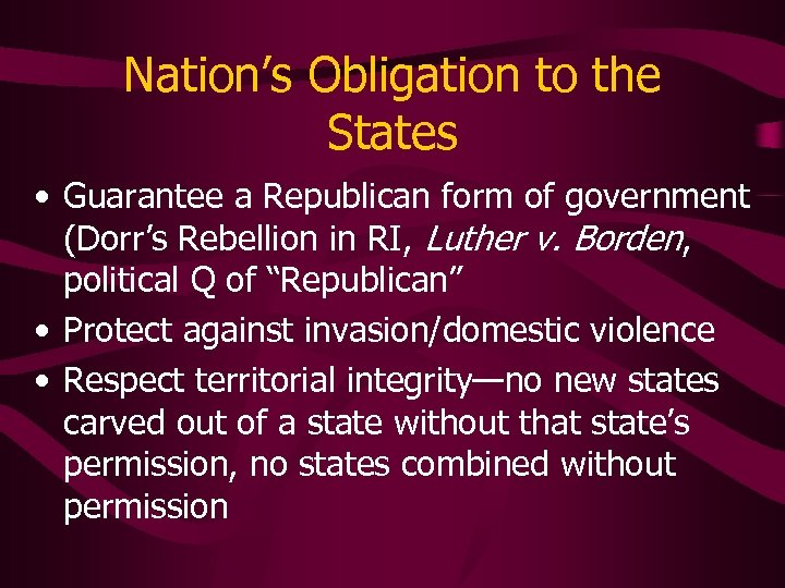 Nation's Obligation to the States • Guarantee a Republican form of government (Dorr's Rebellion