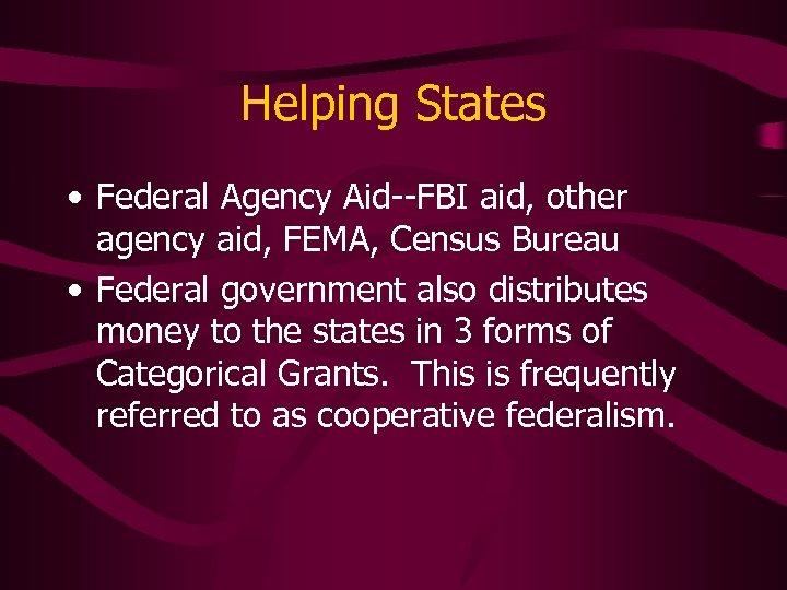 Helping States • Federal Agency Aid--FBI aid, other agency aid, FEMA, Census Bureau •