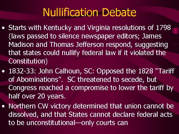 Nullification Debate • Starts with Kentucky and Virginia resolutions of 1798 (laws passed to