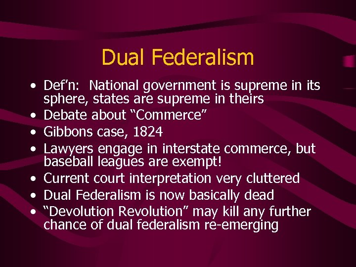 Dual Federalism • Def'n: National government is supreme in its sphere, states are supreme