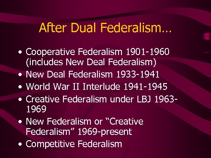 After Dual Federalism… • Cooperative Federalism 1901 -1960 (includes New Deal Federalism) • New
