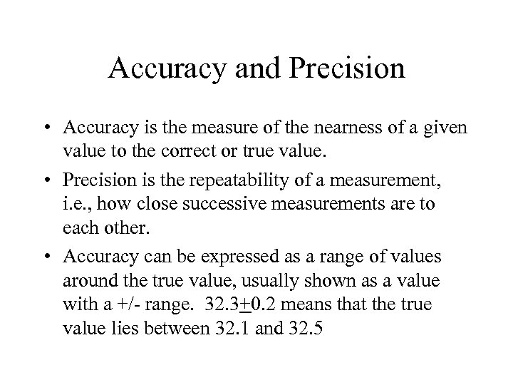 Accuracy and Precision • Accuracy is the measure of the nearness of a given