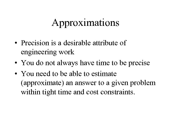 Approximations • Precision is a desirable attribute of engineering work • You do not