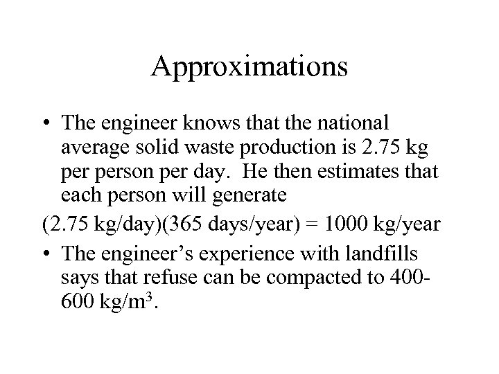 Approximations • The engineer knows that the national average solid waste production is 2.