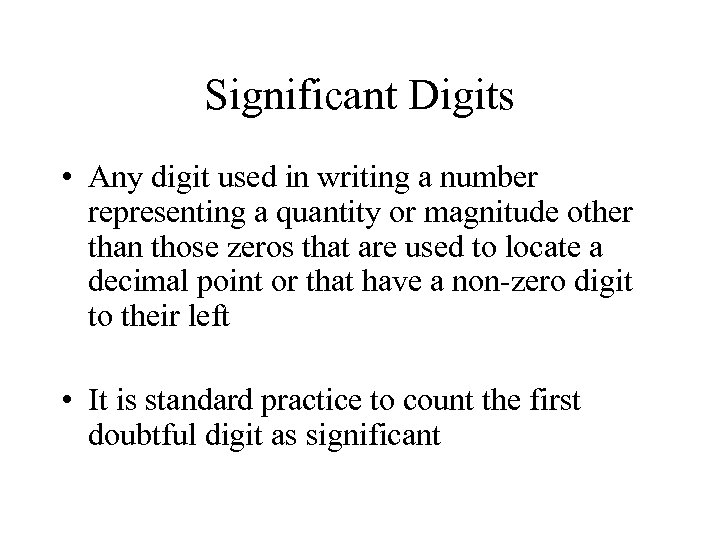 Significant Digits • Any digit used in writing a number representing a quantity or