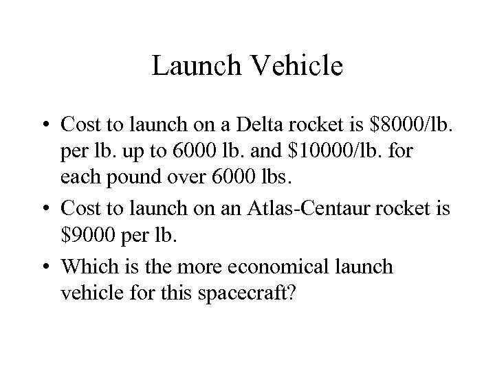 Launch Vehicle • Cost to launch on a Delta rocket is $8000/lb. per lb.