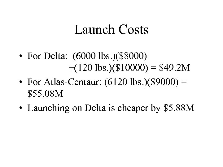 Launch Costs • For Delta: (6000 lbs. )($8000) +(120 lbs. )($10000) = $49. 2