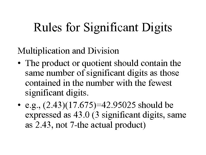 Rules for Significant Digits Multiplication and Division • The product or quotient should contain