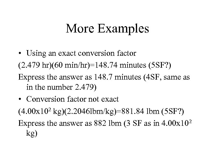 More Examples • Using an exact conversion factor (2. 479 hr)(60 min/hr)=148. 74 minutes