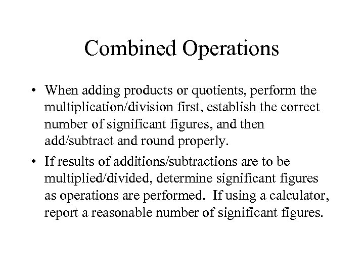 Combined Operations • When adding products or quotients, perform the multiplication/division first, establish the