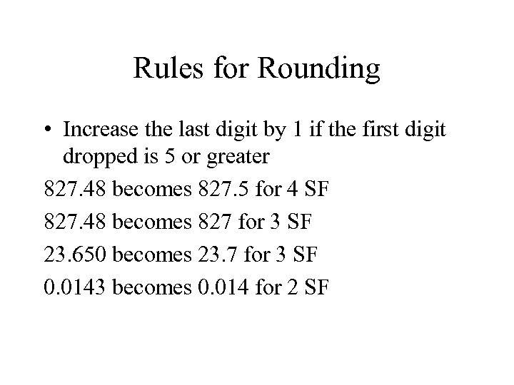 Rules for Rounding • Increase the last digit by 1 if the first digit