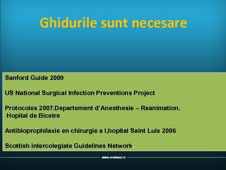 Ghidurile sunt necesare Sanford Guide 2009 US National Surgical Infection Preventions Project Protocoles 2007.