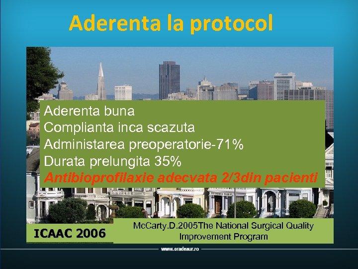Aderenta la protocol Aderenta buna Complianta inca scazuta Administarea preoperatorie-71% Durata prelungita 35% Antibioprofilaxie