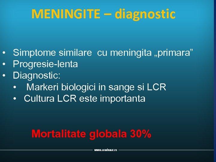 """MENINGITE – diagnostic • Simptome similare cu meningita """"primara"""" • Progresie-lenta • Diagnostic: •"""