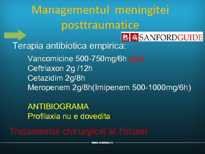 Managementul meningitei posttraumatice Terapia antibiotica empirica: Vancomicine 500 -750 mg/6 h plus Ceftriaxon 2