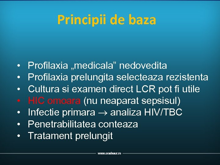 "Principii de baza • • Profilaxia ""medicala"" nedovedita Profilaxia prelungita selecteaza rezistenta Cultura si"