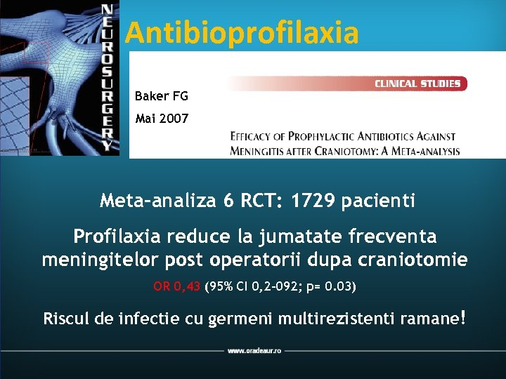 Antibioprofilaxia Baker FG Mai 2007 Meta-analiza 6 RCT: 1729 pacienti Profilaxia reduce la jumatate