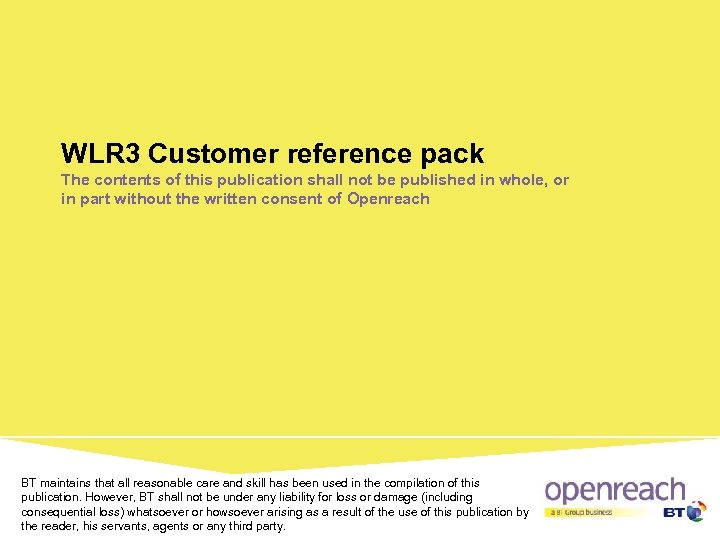 WLR 3 Customer reference pack The contents of this publication shall not be published