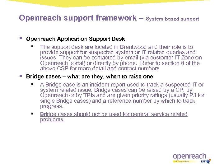 Openreach support framework – System based support § § Openreach Application Support Desk. §