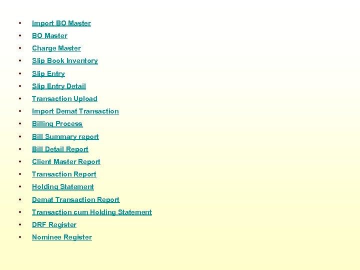• Import BO Master • Charge Master • Slip Book Inventory • Slip