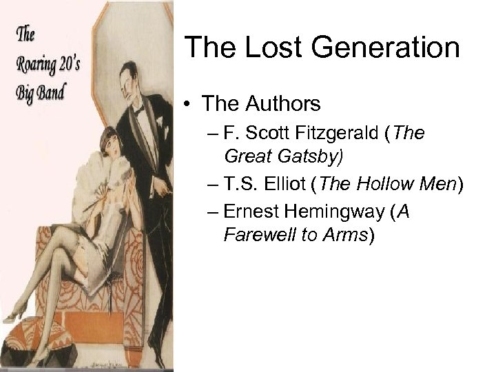 The Lost Generation • The Authors – F. Scott Fitzgerald (The Great Gatsby) –