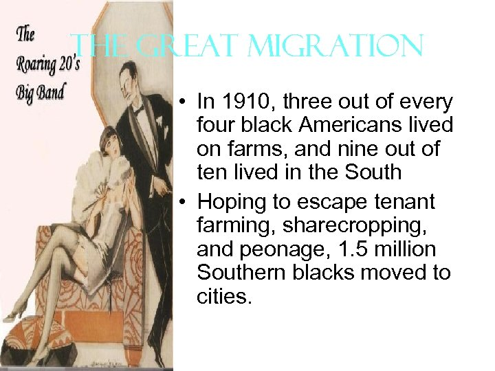 The Great Migration • In 1910, three out of every four black Americans lived