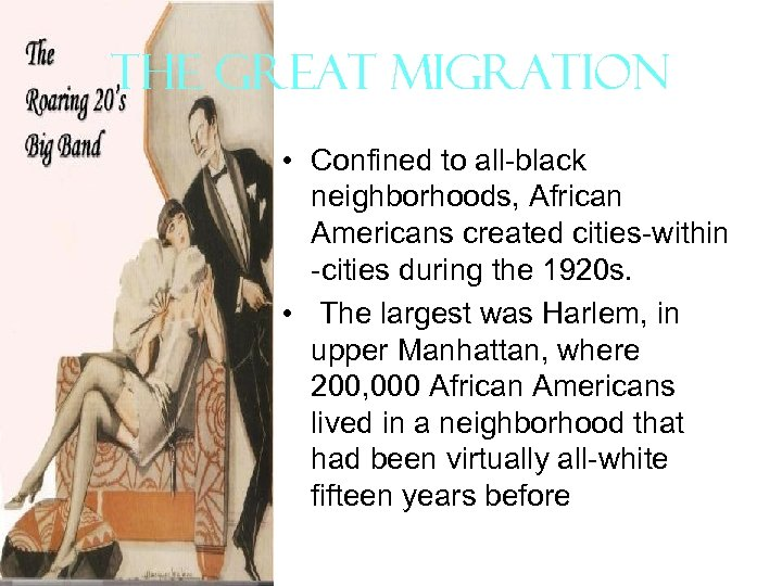 The Great Migration • Confined to all-black neighborhoods, African Americans created cities-within -cities during