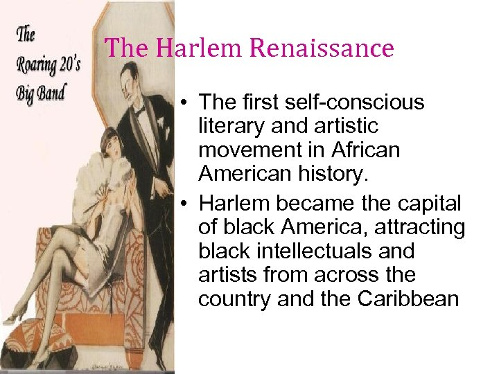The Harlem Renaissance • The first self-conscious literary and artistic movement in African American