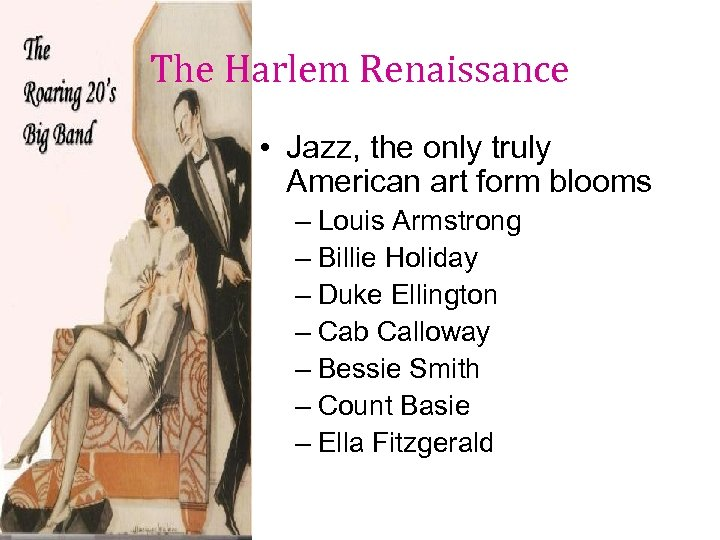 The Harlem Renaissance • Jazz, the only truly American art form blooms – Louis