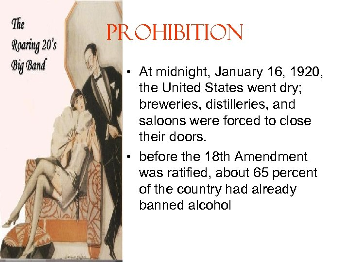 Prohibition • At midnight, January 16, 1920, the United States went dry; breweries, distilleries,